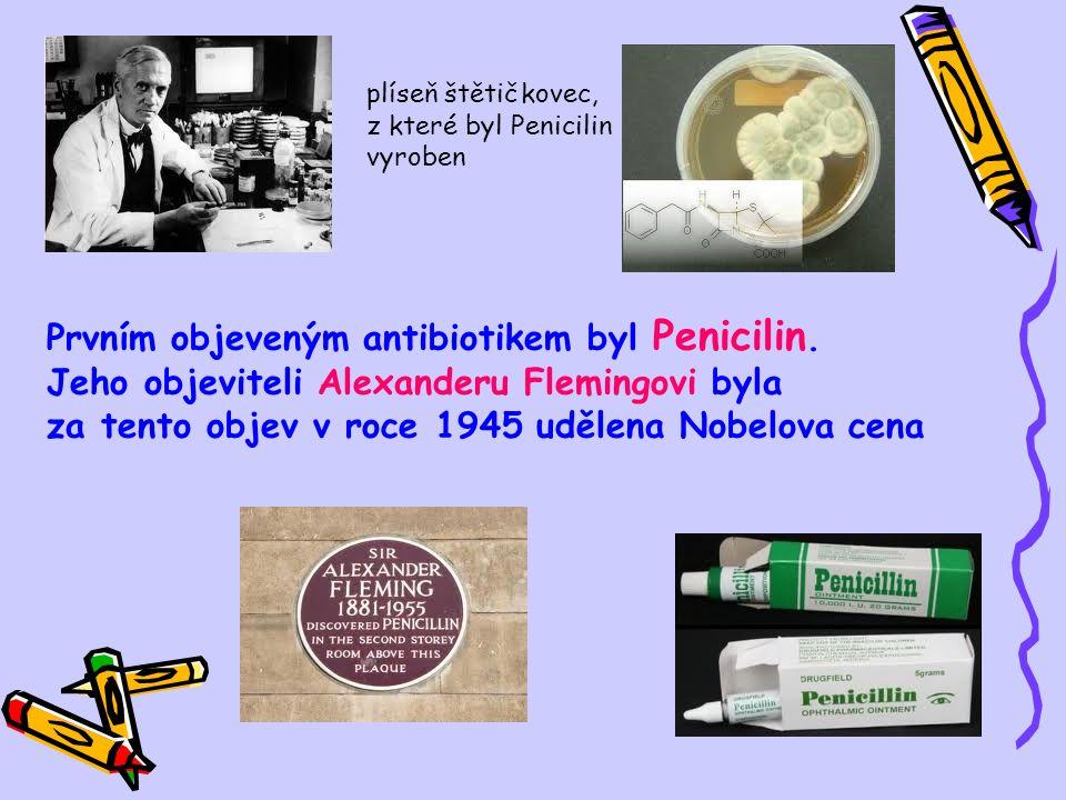 Prvním objeveným antibiotikem byl Penicilin.