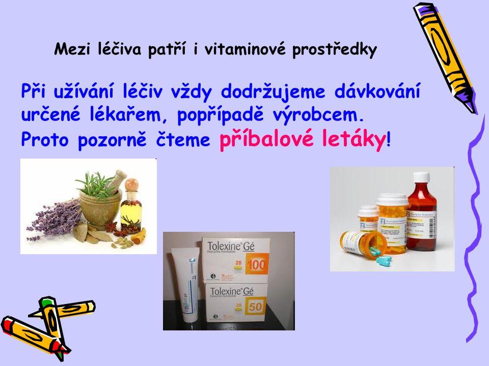 Mezi léčiva patří i vitaminové prostředky Při užívání léčiv vždy dodržujeme dávkování určené lékařem, popřípadě výrobcem.