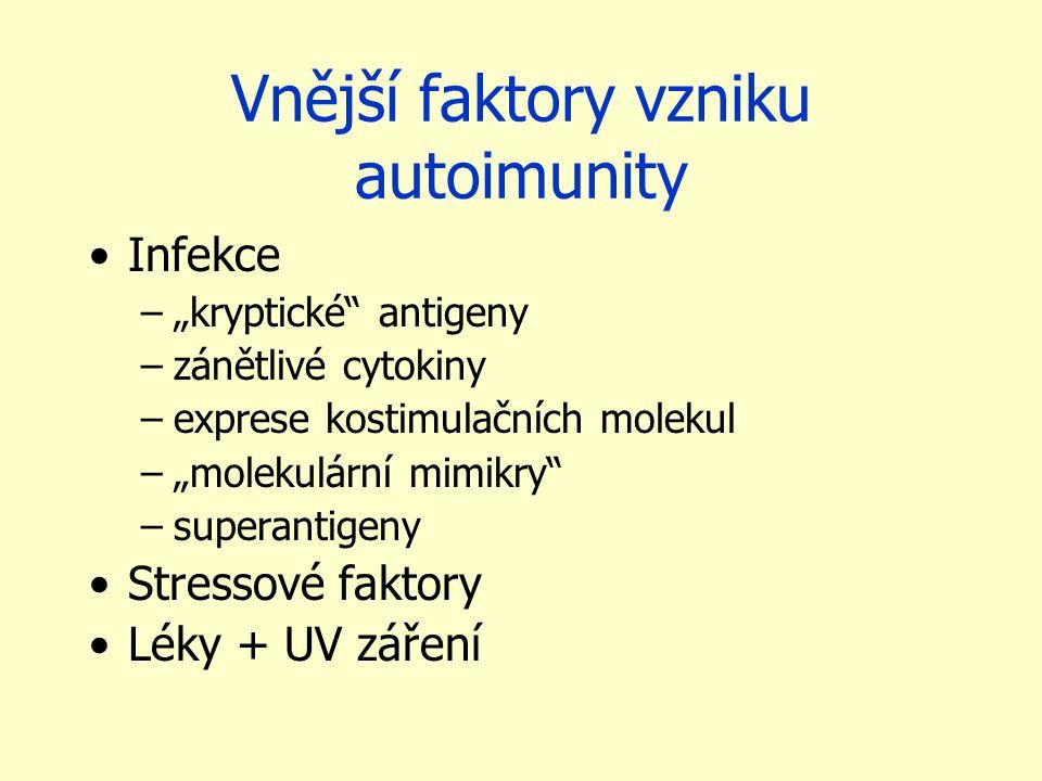 """Vnější faktory vzniku autoimunity Infekce –""""kryptické"""" antigeny –zánětlivé cytokiny –exprese kostimulačních molekul –""""molekulární mimikry"""" –superantig"""