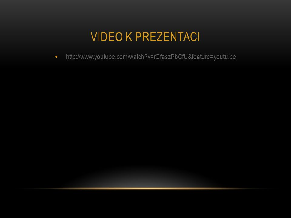 VIDEO K PREZENTACI http://www.youtube.com/watch v=rCfaszPbCfU&feature=youtu.be