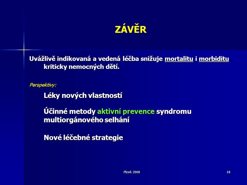 Plzeň 200818 ZÁVĚR Uvážlivě indikovaná a vedená léčba snižuje mortalitu i morbiditu kriticky nemocných dětí.
