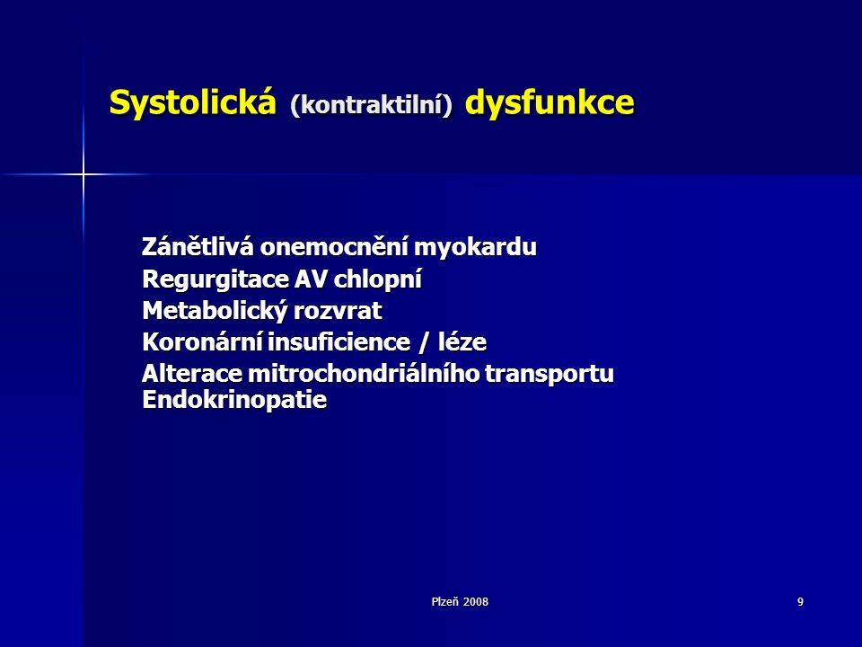 Plzeň 20089 Systolická (kontraktilní) dysfunkce Zánětlivá onemocnění myokardu Regurgitace AV chlopní Metabolický rozvrat Koronární insuficience / léze Alterace mitrochondriálního transportu Endokrinopatie