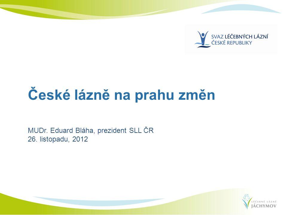 České lázně na prahu změn MUDr. Eduard Bláha, prezident SLL ČR 26. listopadu, 2012