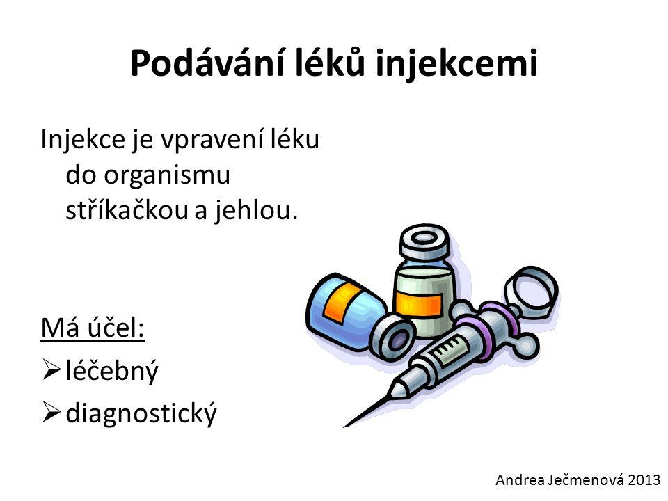 Podávání léků injekcemi Injekce je vpravení léku do organismu stříkačkou a jehlou.