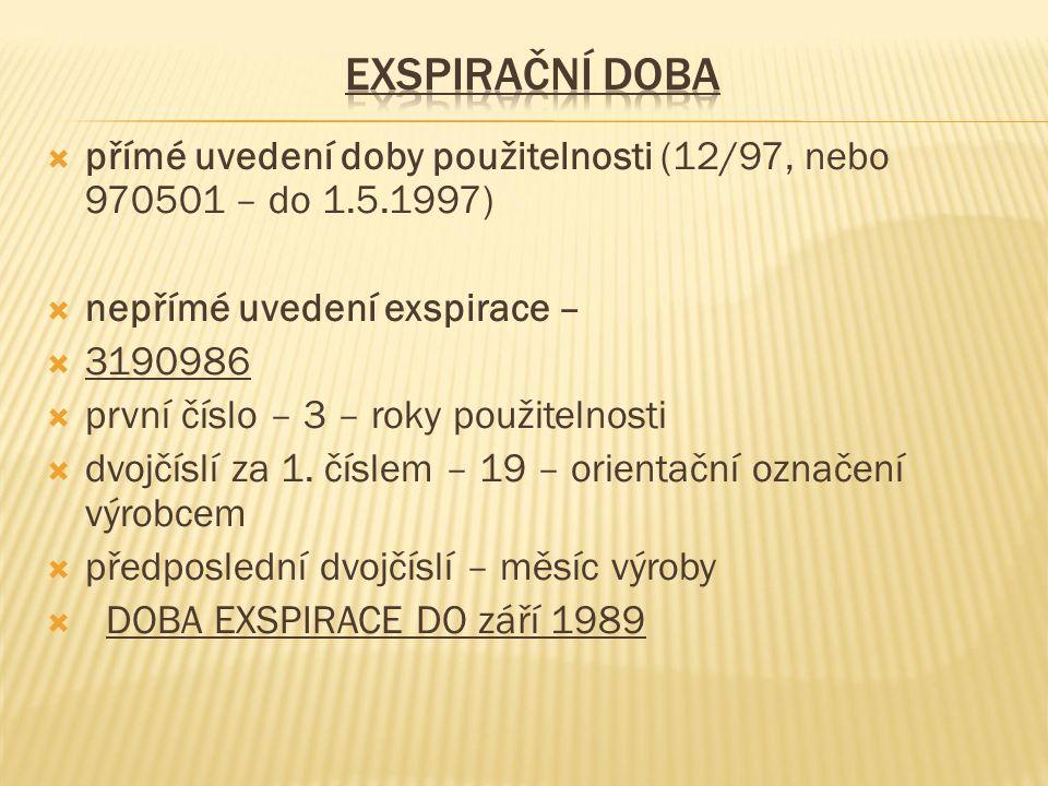  přímé uvedení doby použitelnosti (12/97, nebo 970501 – do 1.5.1997)  nepřímé uvedení exspirace –  3190986  první číslo – 3 – roky použitelnosti  dvojčíslí za 1.