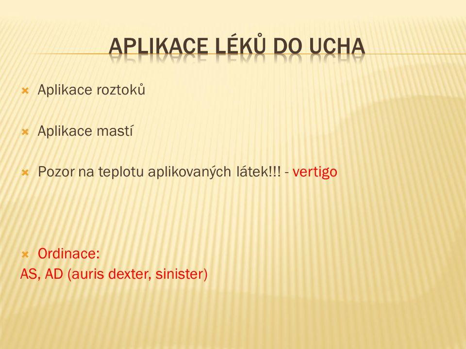  Aplikace roztoků  Aplikace mastí  Pozor na teplotu aplikovaných látek!!.