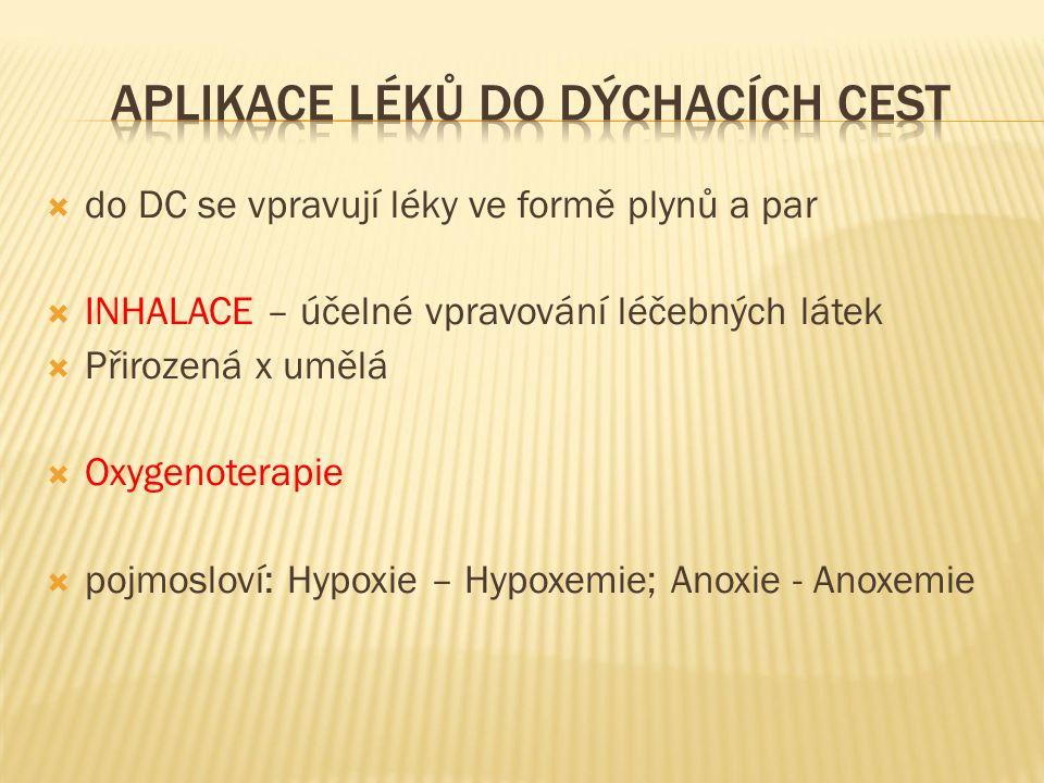 do DC se vpravují léky ve formě plynů a par  INHALACE – účelné vpravování léčebných látek  Přirozená x umělá  Oxygenoterapie  pojmosloví: Hypoxie – Hypoxemie; Anoxie - Anoxemie