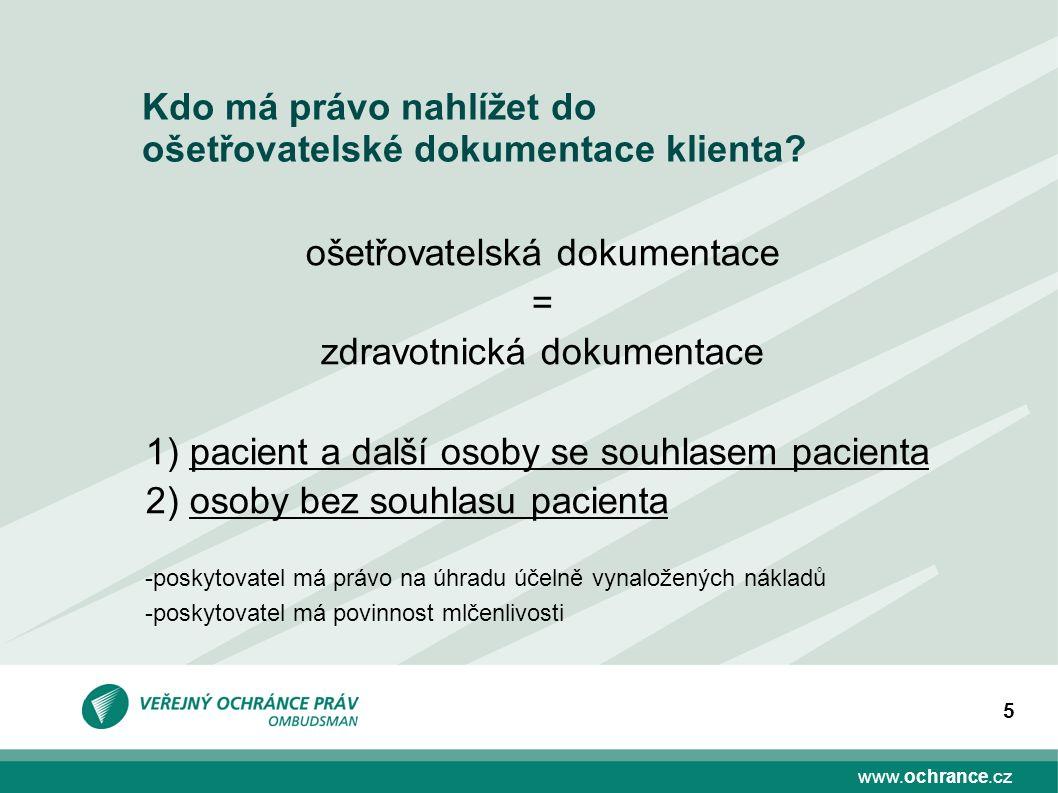 www.ochrance.cz 5 Kdo má právo nahlížet do ošetřovatelské dokumentace klienta.
