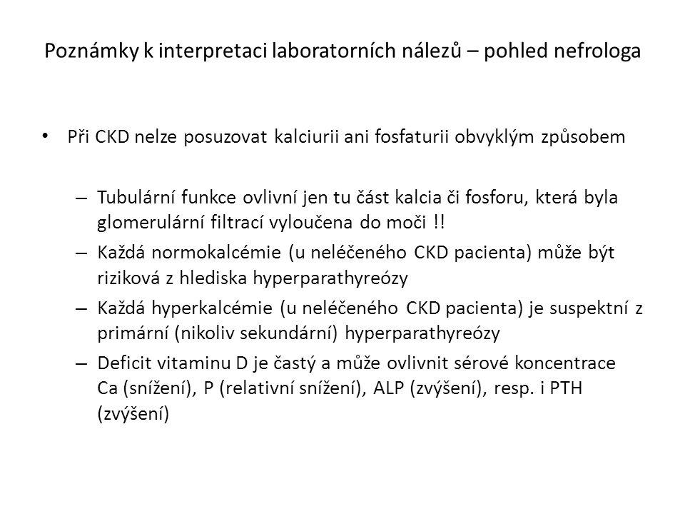 Při CKD nelze posuzovat kalciurii ani fosfaturii obvyklým způsobem – Tubulární funkce ovlivní jen tu část kalcia či fosforu, která byla glomerulární filtrací vyloučena do moči !.
