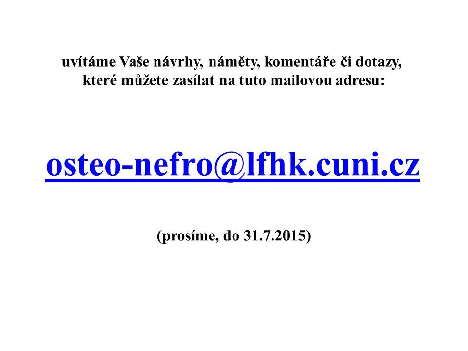 osteo-nefro@lfhk.cuni.cz (prosíme, do 31.7.2015) uvítáme Vaše návrhy, náměty, komentáře či dotazy, které můžete zasílat na tuto mailovou adresu: