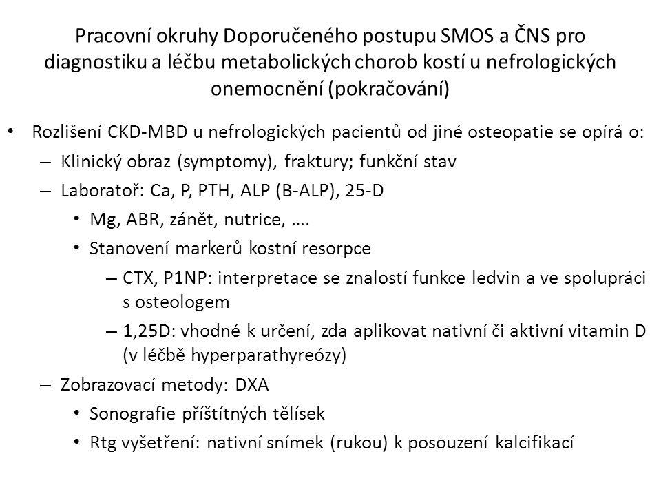 Rozlišení CKD-MBD u nefrologických pacientů od jiné osteopatie se opírá o: – Klinický obraz (symptomy), fraktury; funkční stav – Laboratoř: Ca, P, PTH, ALP (B-ALP), 25-D Mg, ABR, zánět, nutrice, ….