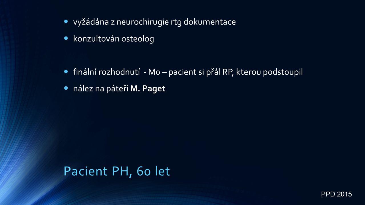 Pacient PH, 60 let vyžádána z neurochirugie rtg dokumentace konzultován osteolog finální rozhodnutí - M0 – pacient si přál RP, kterou podstoupil M.
