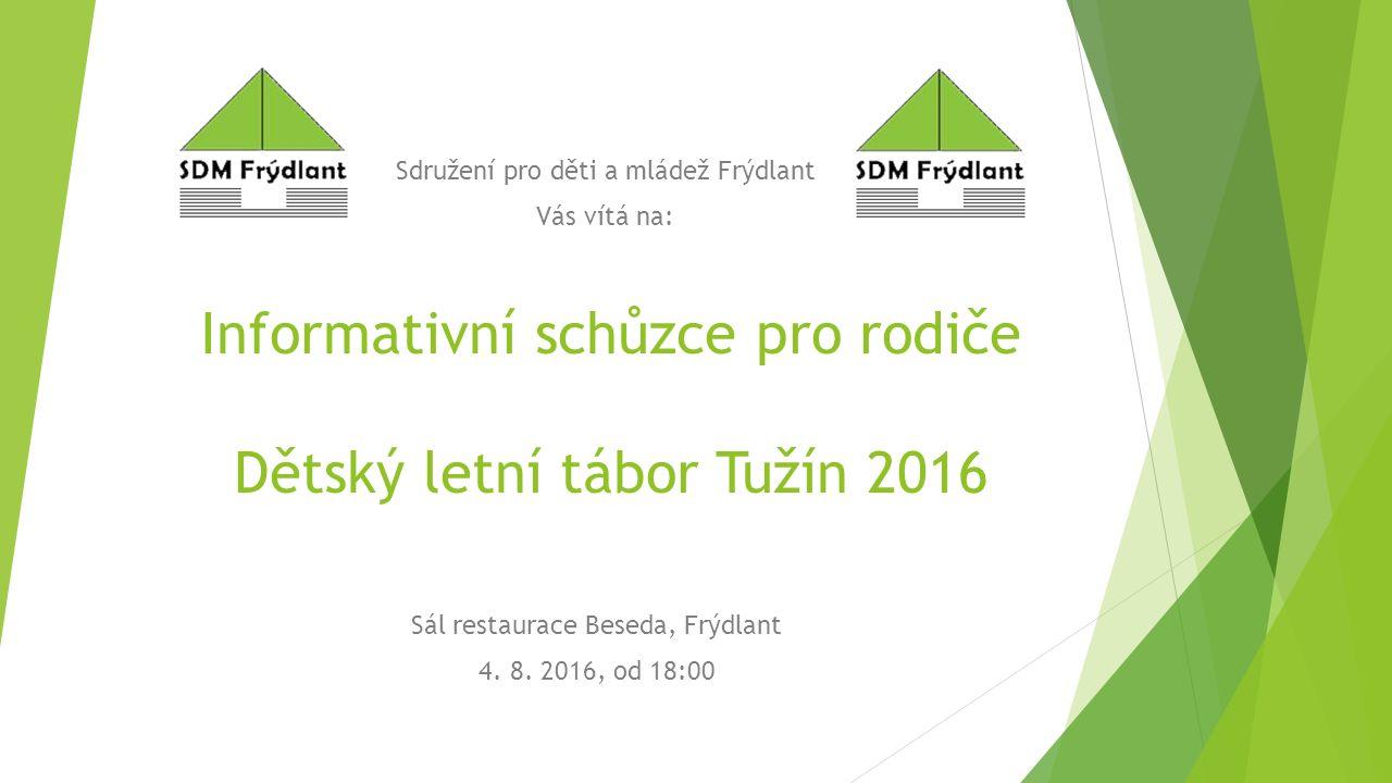 Informativní schůzce pro rodiče Dětský letní tábor Tužín 2016 Sál restaurace Beseda, Frýdlant 4.