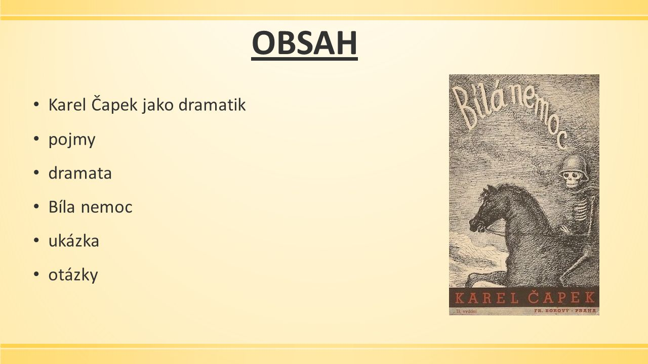 OBSAH Karel Čapek jako dramatik pojmy dramata Bíla nemoc ukázka otázky