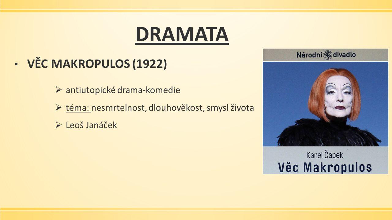 DRAMATA VĚC MAKROPULOS (1922)  antiutopické drama-komedie  téma: nesmrtelnost, dlouhověkost, smysl života  Leoš Janáček