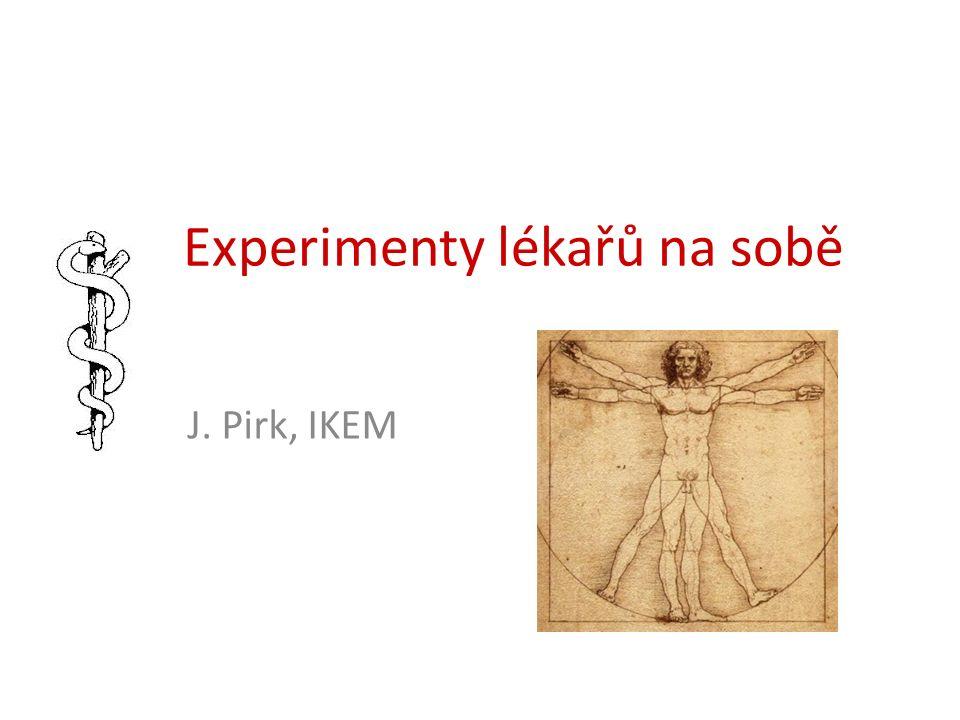 Experimenty lékařů na sobě J. Pirk, IKEM