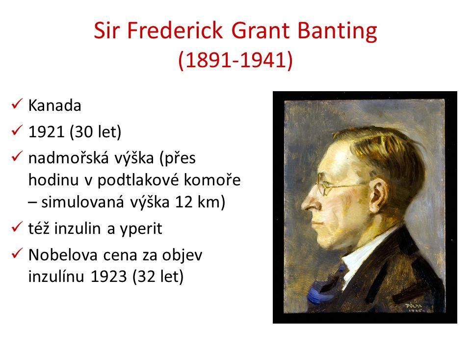 Sir Frederick Grant Banting (1891-1941) Kanada 1921 (30 let) nadmořská výška (přes hodinu v podtlakové komoře – simulovaná výška 12 km) též inzulin a yperit Nobelova cena za objev inzulínu 1923 (32 let)