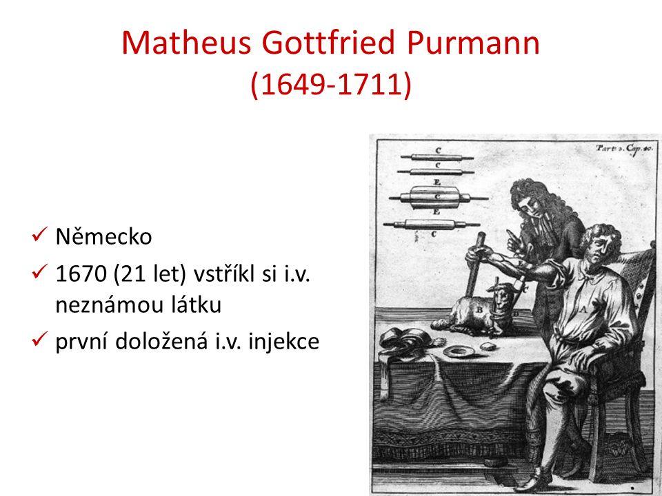 Matheus Gottfried Purmann (1649-1711) Německo 1670 (21 let) vstříkl si i.v. neznámou látku první doložená i.v. injekce