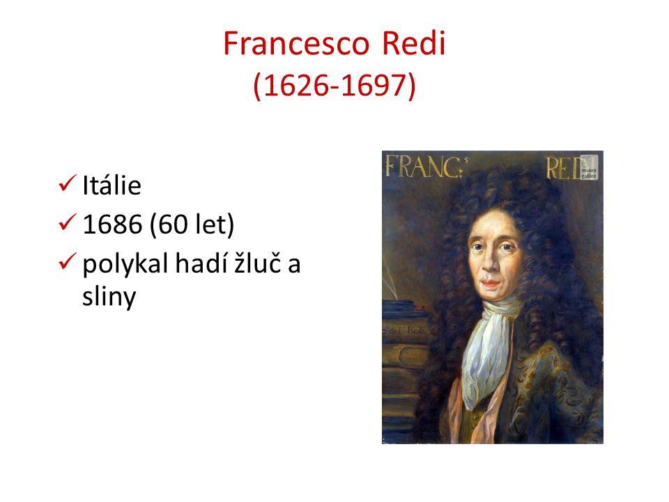 Francesco Redi (1626-1697) Itálie 1686 (60 let) polykal hadí žluč a sliny