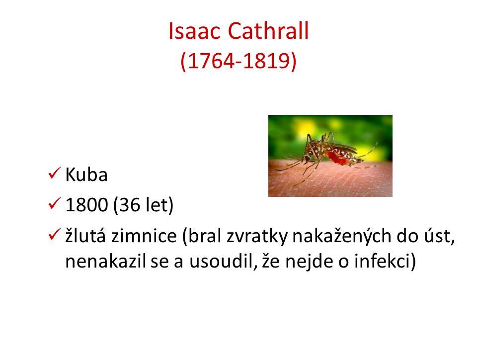 Isaac Cathrall (1764-1819) Kuba 1800 (36 let) žlutá zimnice (bral zvratky nakažených do úst, nenakazil se a usoudil, že nejde o infekci)