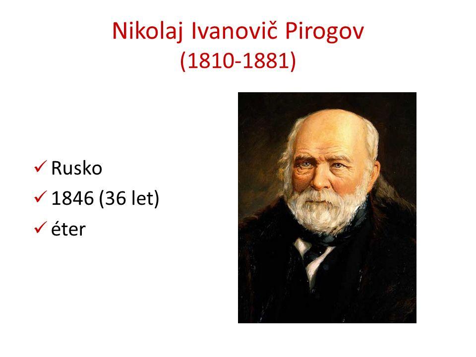 Nikolaj Ivanovič Pirogov (1810-1881) Rusko 1846 (36 let) éter