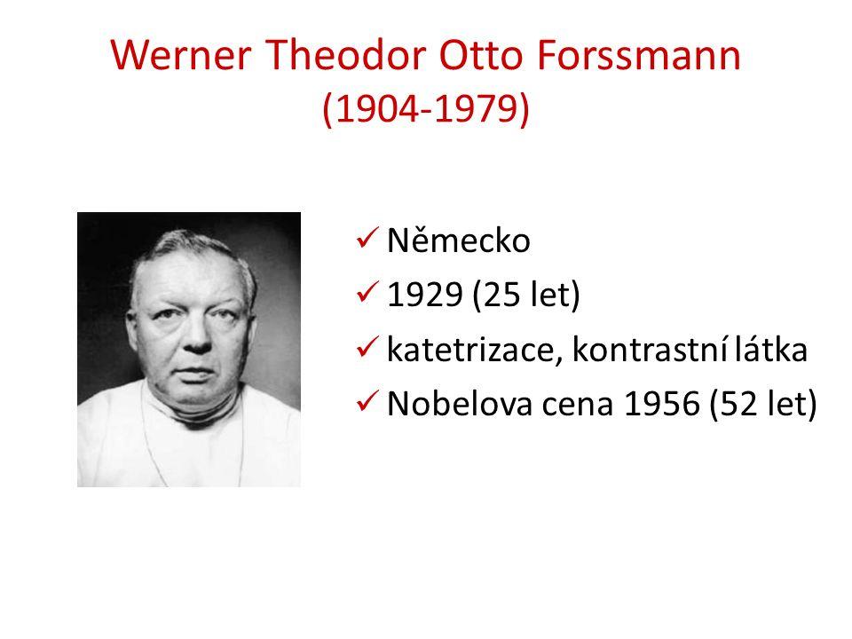 Werner Theodor Otto Forssmann (1904-1979) Německo 1929 (25 let) katetrizace, kontrastní látka Nobelova cena 1956 (52 let)