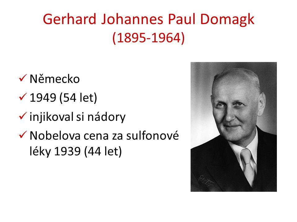 Gerhard Johannes Paul Domagk (1895-1964) Německo 1949 (54 let) injikoval si nádory Nobelova cena za sulfonové léky 1939 (44 let)