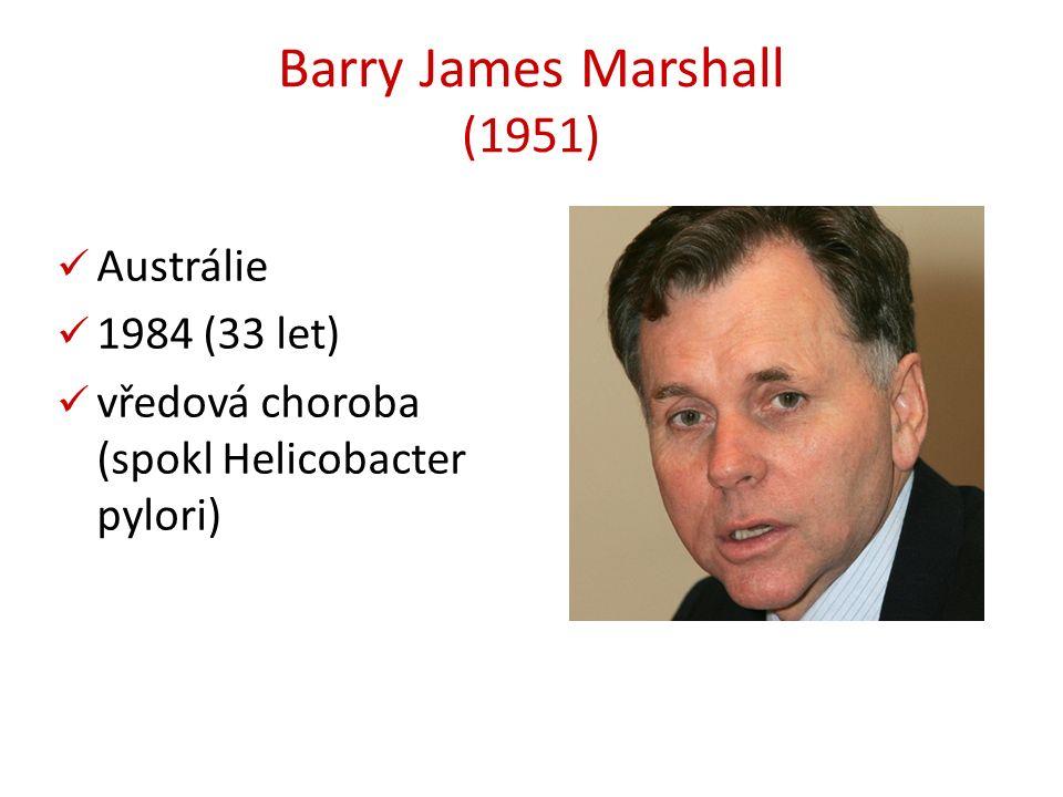 Barry James Marshall (1951) Austrálie 1984 (33 let) vředová choroba (spokl Helicobacter pylori)