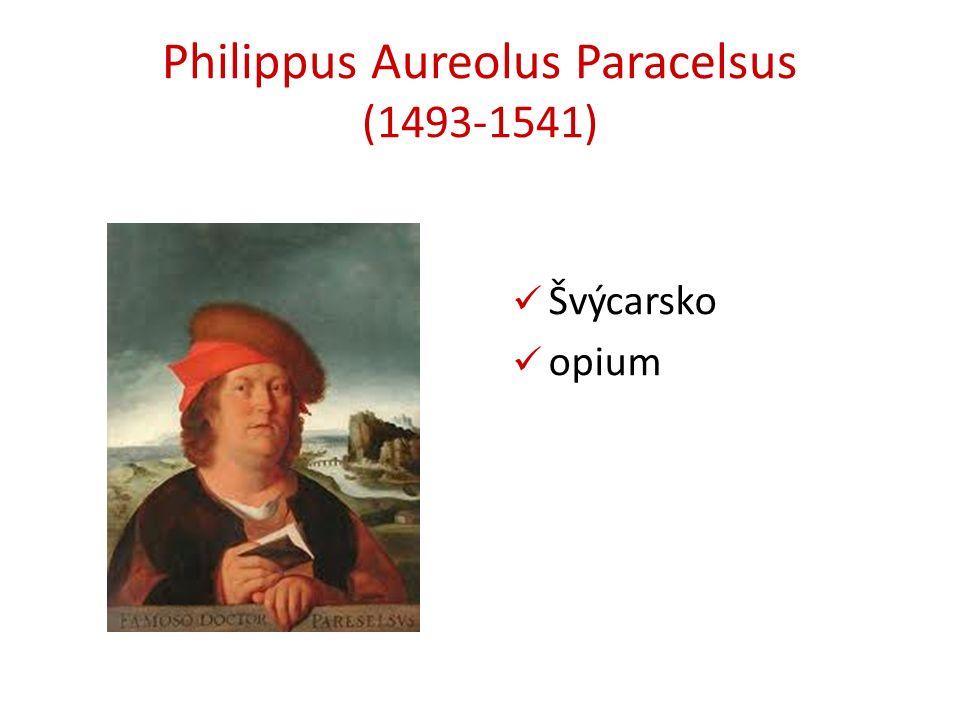 Philippus Aureolus Paracelsus (1493-1541) Švýcarsko opium