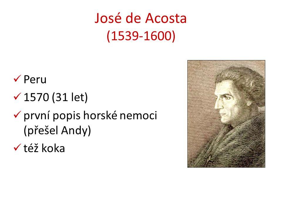 José de Acosta (1539-1600) Peru 1570 (31 let) první popis horské nemoci (přešel Andy) též koka