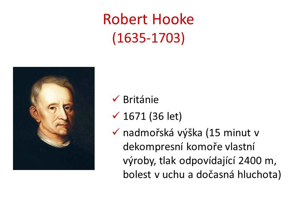 Robert Hooke (1635-1703) Británie 1671 (36 let) nadmořská výška (15 minut v dekompresní komoře vlastní výroby, tlak odpovídající 2400 m, bolest v uchu a dočasná hluchota)