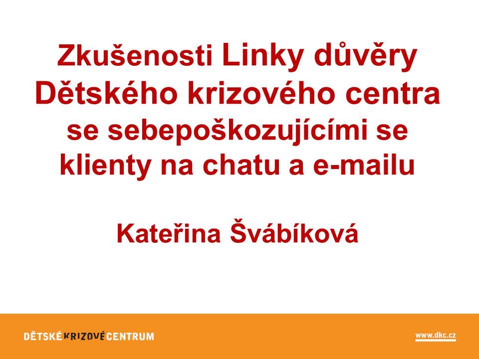 Zkušenosti Linky důvěry Dětského krizového centra se sebepoškozujícími se klienty na chatu a e-mailu Kateřina Švábíková