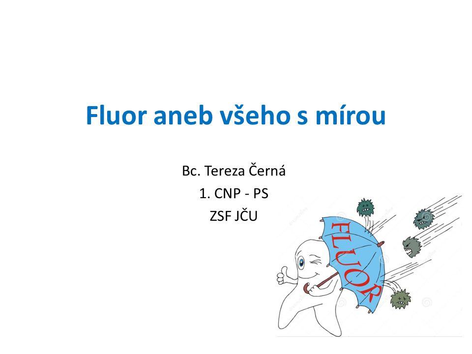Fluor Halogen Zelenožlutý toxický plyn (dráždivé účinky) Velmi reaktivní prvek V přírodě se vyskytuje pouze ve sloučeninách Fluorit (kazivec) CaF 2 Kryolit Na 3 [AlF 6 ] Fluorapatit Ca 5 (PO 4 ) 3 F S kovy reaguje za vzniku fluoridů F -