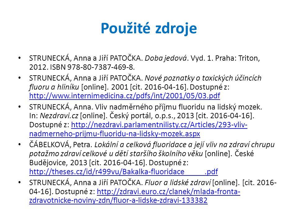 Použité zdroje STRUNECKÁ, Anna a Jiří PATOČKA. Doba jedová. Vyd. 1. Praha: Triton, 2012. ISBN 978-80-7387-469-8. STRUNECKÁ, Anna a Jiří PATOČKA. Nové