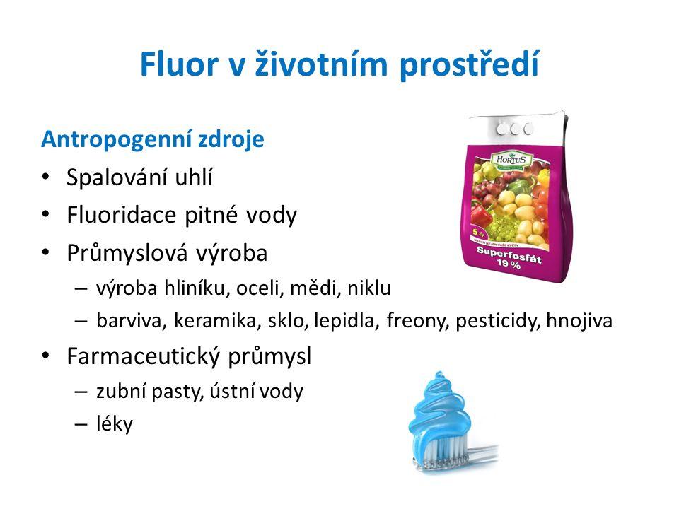 Fluor v lidském těle Stopový biogenní prvek Mineralizace kostí a zubní skloviny (fluor se ukládá ve formě fluorapatitu) → pevnost Fluorohydroxyapatit je málo rozpustný v kyselém prostředí → odolnost vůči tvorbě zubního kazu Nachází se také v měkkých tkáních V organismu asi 2,6 g fluoru Doporučená denní dávka 1-2 mg, dávka nad 20 mg je toxická