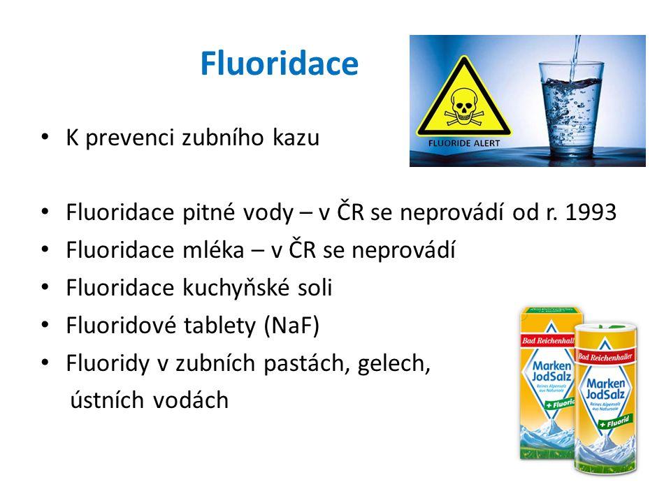 Fluoridace K prevenci zubního kazu Fluoridace pitné vody – v ČR se neprovádí od r. 1993 Fluoridace mléka – v ČR se neprovádí Fluoridace kuchyňské soli