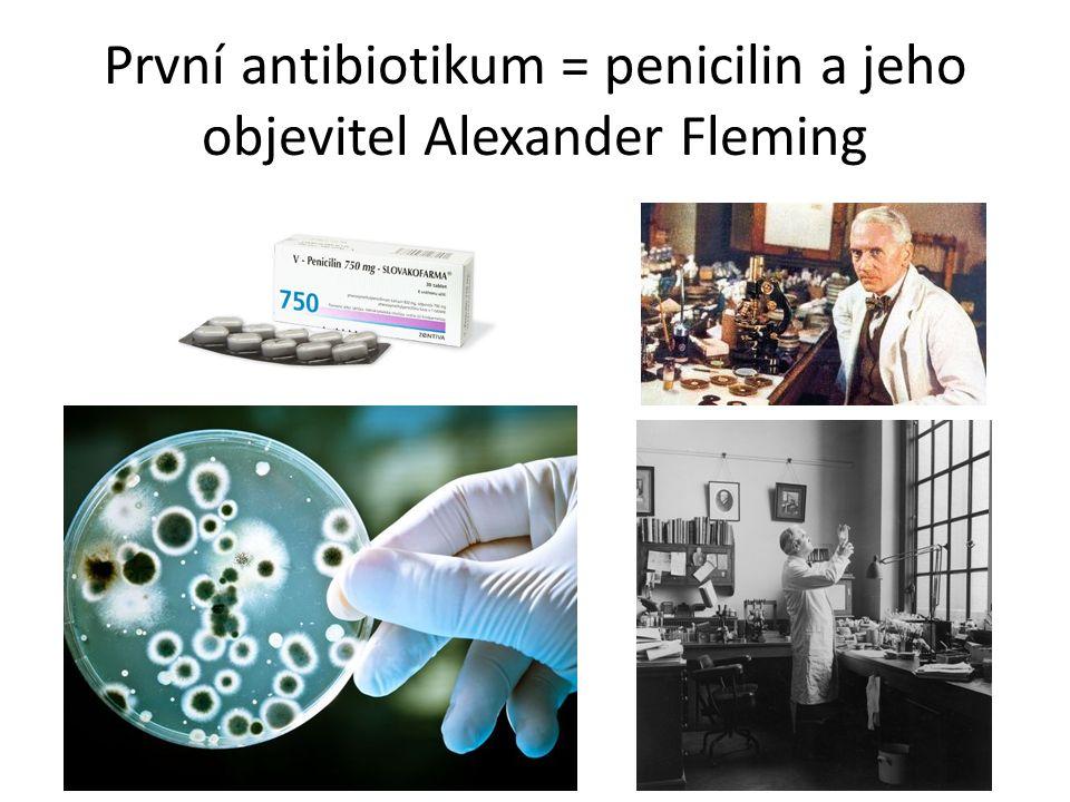 První antibiotikum = penicilin a jeho objevitel Alexander Fleming