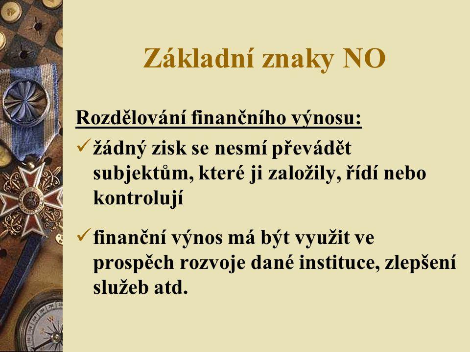 Základní znaky NO Rozdělování finančního výnosu: žádný zisk se nesmí převádět subjektům, které ji založily, řídí nebo kontrolují finanční výnos má být využit ve prospěch rozvoje dané instituce, zlepšení služeb atd.
