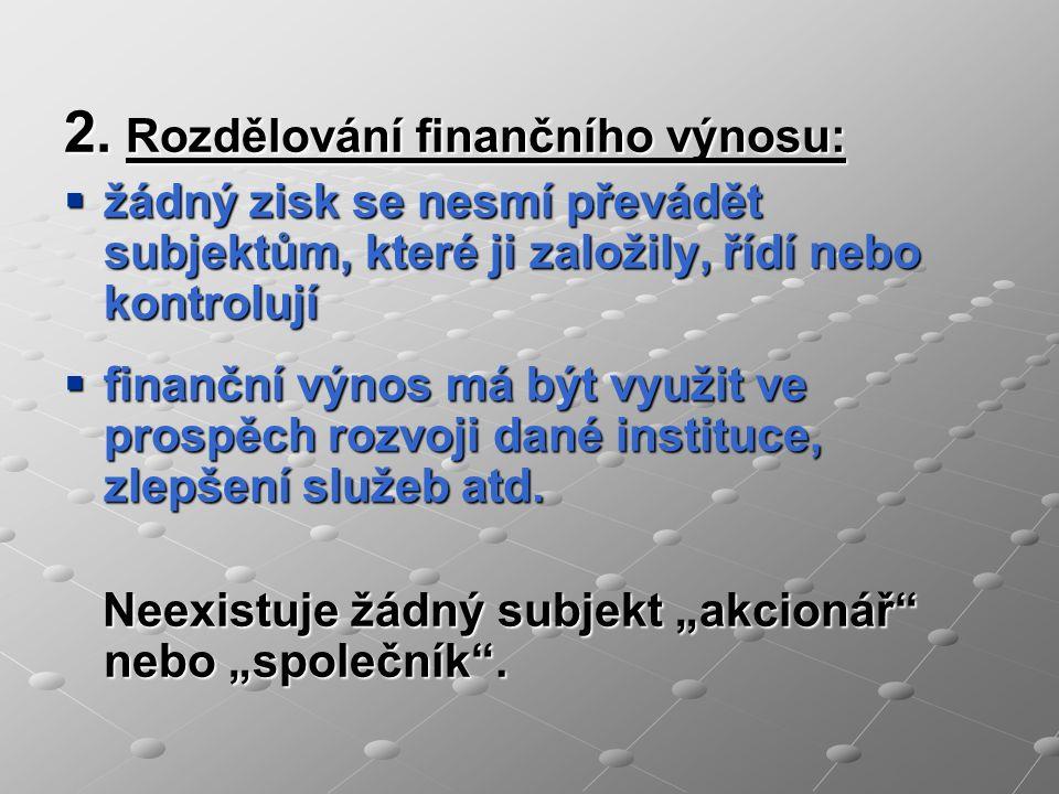 2. Rozdělování finančního výnosu: žžžžádný zisk se nesmí převádět subjektům, které ji založily, řídí nebo kontrolují ffffinanční výnos má být