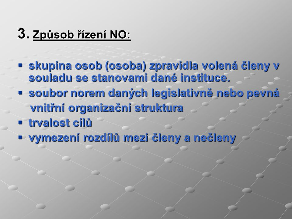 3. Způsob řízení NO: sssskupina osob (osoba) zpravidla volená členy v souladu se stanovami dané instituce. ssssoubor norem daných legislativně