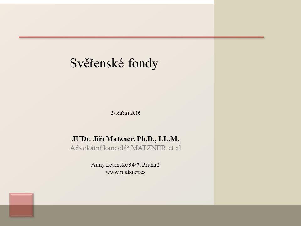 Svěřenské fondy 27.dubna 2016 JUDr. Jiří Matzner, Ph.D., LL.M.