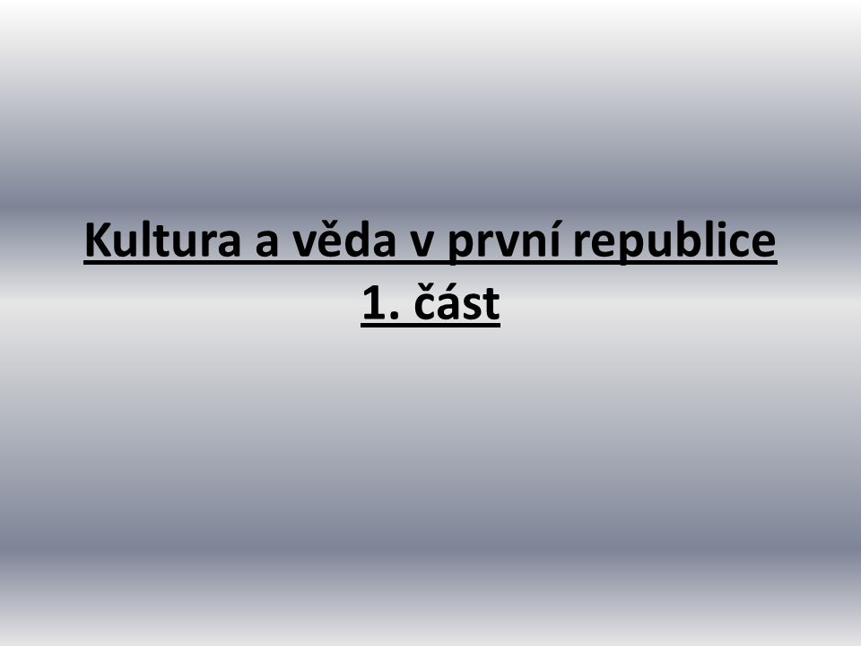 Kultura a věda v první republice 1. část