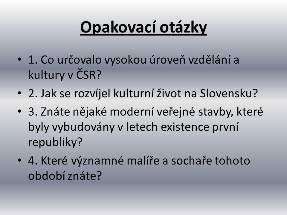 Opakovací otázky 1. Co určovalo vysokou úroveň vzdělání a kultury v ČSR? 2. Jak se rozvíjel kulturní život na Slovensku? 3. Znáte nějaké moderní veřej