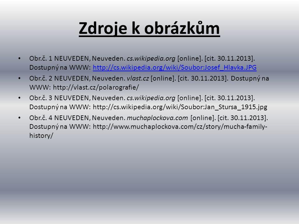 Zdroje k obrázkům Obr.č. 1 NEUVEDEN, Neuveden. cs.wikipedia.org [online]. [cit. 30.11.2013]. Dostupný na WWW: http://cs.wikipedia.org/wiki/Soubor:Jose