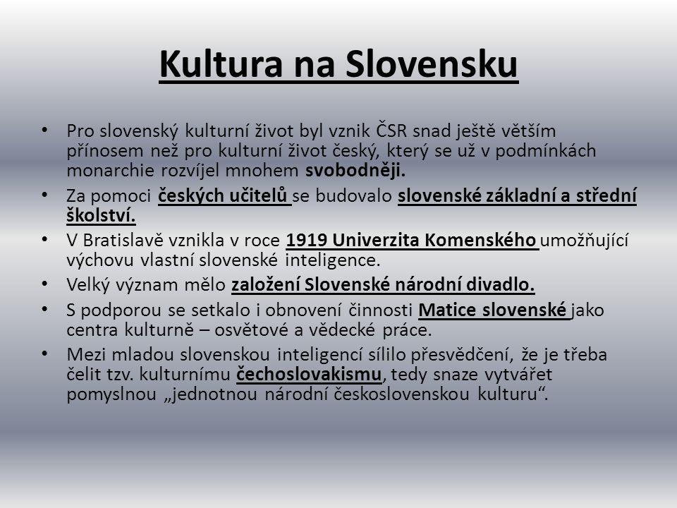 Kultura na Slovensku Pro slovenský kulturní život byl vznik ČSR snad ještě větším přínosem než pro kulturní život český, který se už v podmínkách monarchie rozvíjel mnohem svobodněji.