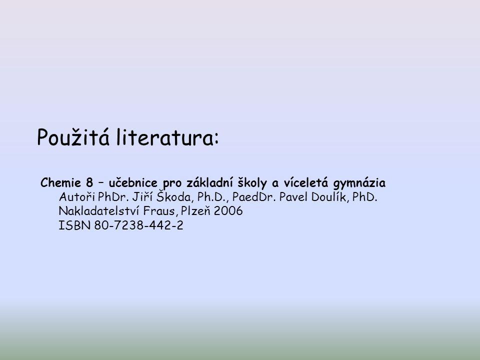 Použitá literatura: Chemie 8 – učebnice pro základní školy a víceletá gymnázia Autoři PhDr.