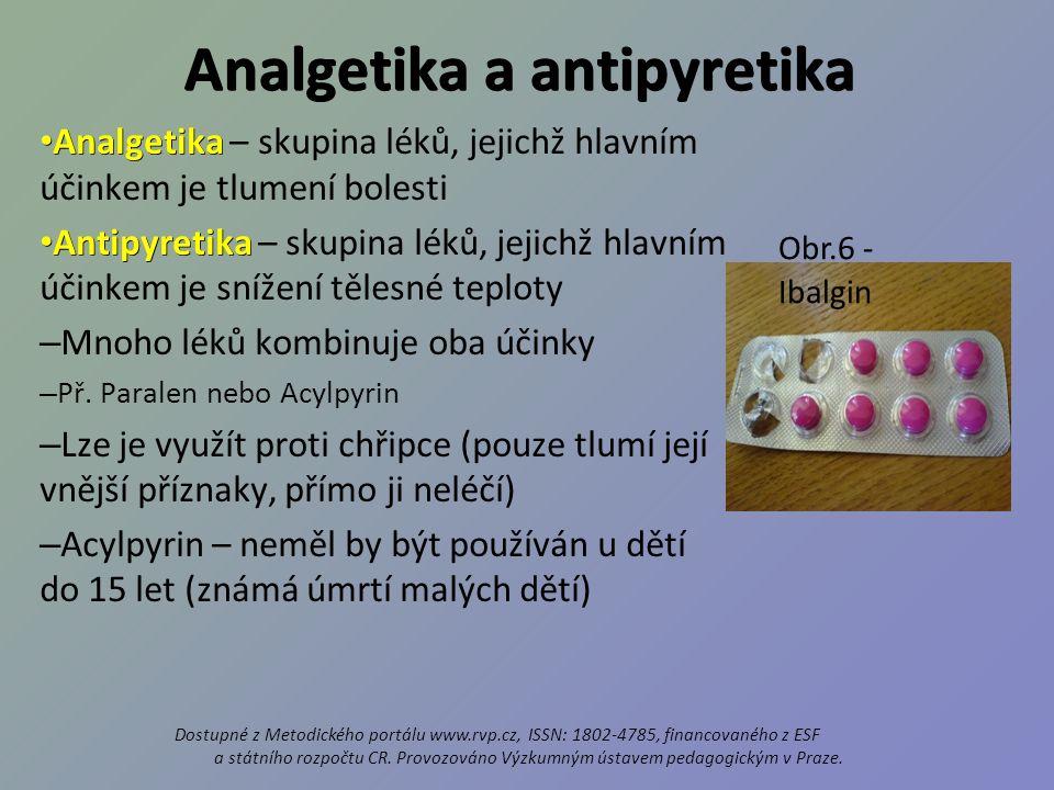 Analgetika a antipyretika Analgetika Analgetika – skupina léků, jejichž hlavním účinkem je tlumení bolesti Antipyretika Antipyretika – skupina léků, jejichž hlavním účinkem je snížení tělesné teploty – Mnoho léků kombinuje oba účinky – Př.