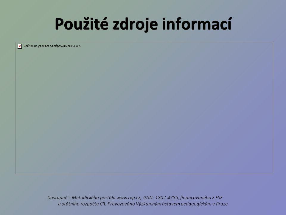 Použité zdroje informací Dostupné z Metodického portálu www.rvp.cz, ISSN: 1802-4785, financovaného z ESF a státního rozpočtu CR.