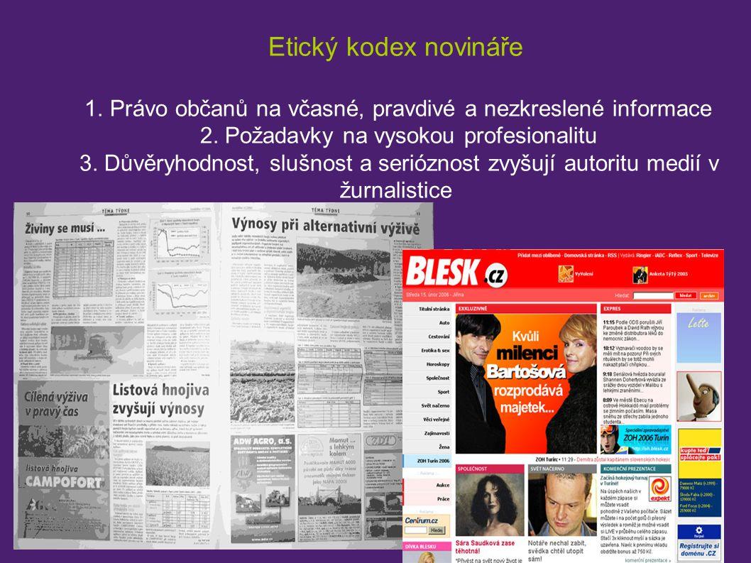 Etický kodex novináře 1. Právo občanů na včasné, pravdivé a nezkreslené informace 2. Požadavky na vysokou profesionalitu 3. Důvěryhodnost, slušnost a