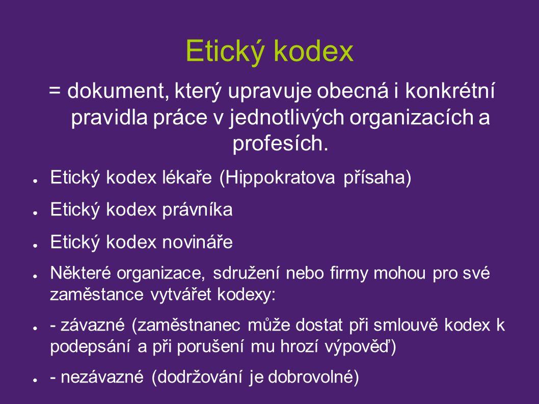 Etický kodex = dokument, který upravuje obecná i konkrétní pravidla práce v jednotlivých organizacích a profesích. ● Etický kodex lékaře (Hippokratova